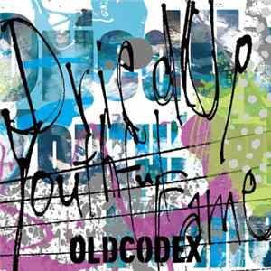 OLDCODEX - Dried Up Youthful Fame flac